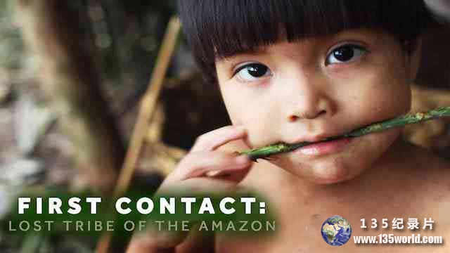 Netflix人文探索纪录片《首次接触:失落的亚马逊部落 First Contact: Lost Tribe of the Amazon》全1集