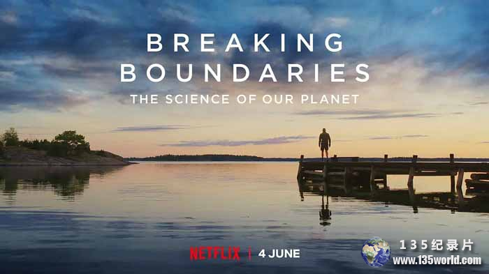 Netflix地球探索纪录片《打破边界:我们星球的科学 Breaking Boundaries: The Science of Our Planet》全1集