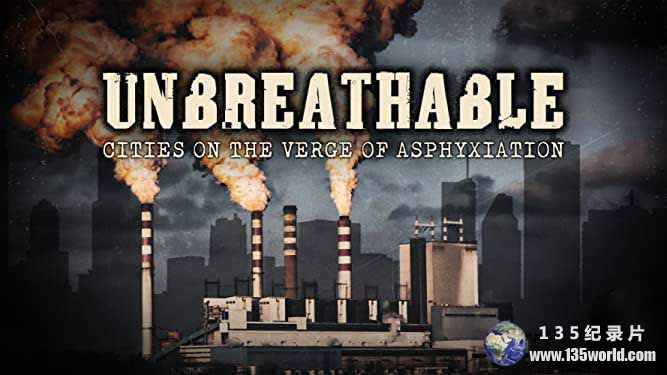 PTS空气污染纪录片《窒息的城市 Unbreathable – Cities on the Verge of Asphyxiation》全1集